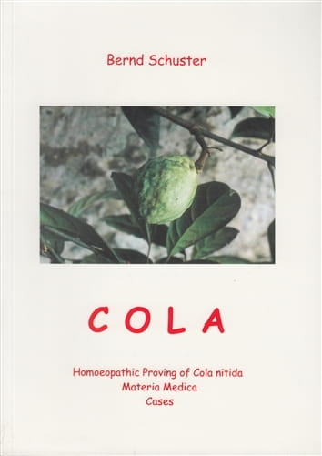 Cola: Homoeopathic Proving of Cola Nitida - Bernd Schuster