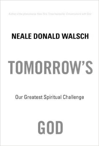 Tomorrow's God: Our Greatest Spiritual Challenge - Neale Donald Walsch