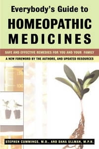 Everybody's Guide to Homeopathic Medicines - Stephen Cummings and Dana Ullman