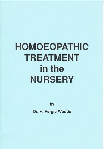 Homoeopathic Treatment in the Nursery - Harold Fergie Woods