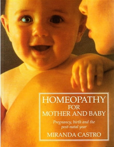 Homeopathy for Mother and Baby - Miranda Castro