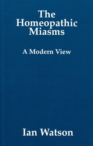 The Homeopathic Miasms: A Modern View - Ian Watson