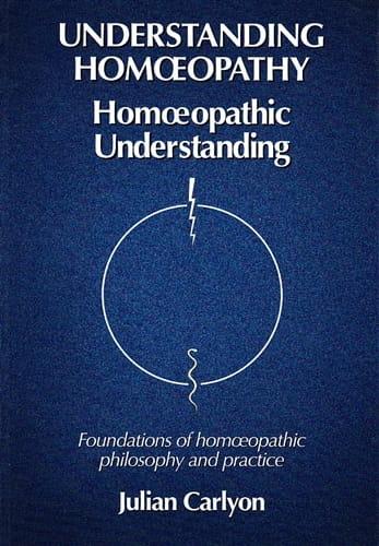 Understanding Homoeopathy: Homoeopathic Understanding - Julian Carlyon