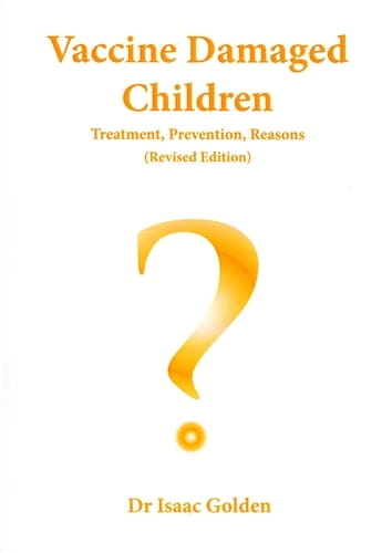 Vaccine Damaged Children - Treatment, Prevention, Reasons (Revised Edition) - Isaac Golden