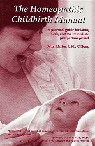 The Homeopathic Childbirth Manual - Betty Idarius