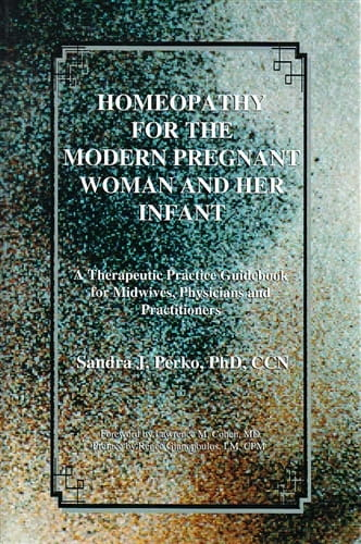 Homeopathy for the Modern Pregnant Woman and Her Infant - Sandra Perko