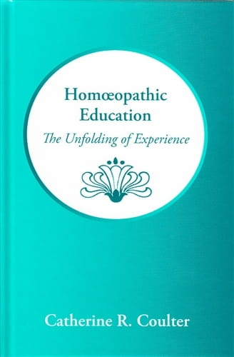 Homeopathic Education: The Unfolding of Experience - Catherine Coulter