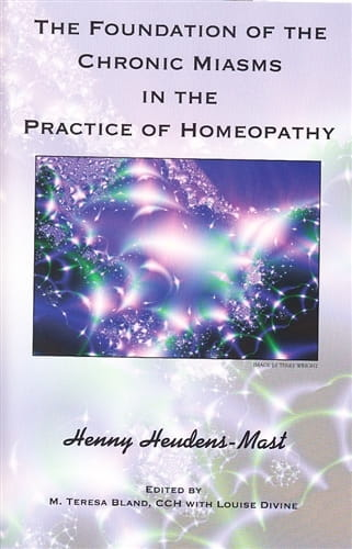 The Foundation of the Chronic Miasms in the Practice of Homeopathy - Henny Heudens-Mast