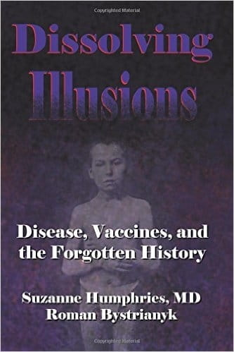Dissolving Illusions: Disease, Vaccines, and the Forgotten History - Suzanne Humphries and Roman Bystrianyk