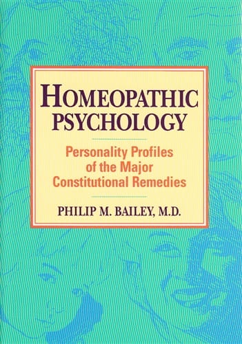 Homeopathic Psychology: Personality Profiles of the Major Constitutional Types - Philip Bailey