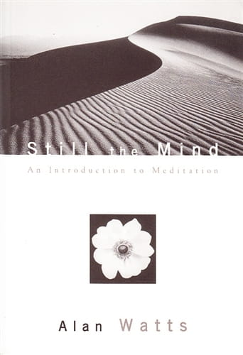 Still the Mind (An Introduction to Meditation) - Alan Watts