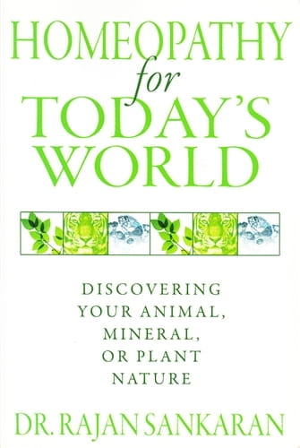 Homeopathy for Today's World: Discovering Your Animal, Mineral or Plant Nature - Rajan Sankaran