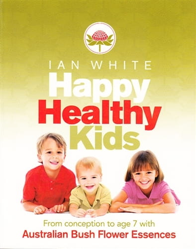Happy Healthy Kids (From Conception to Age 7 with Australian Bush Flower Essences) - Ian White