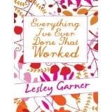 Everything I've Ever Done That Worked - Lesley Garner