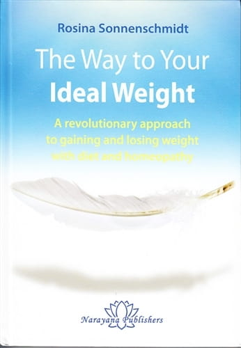 The Way to Your Ideal Weight: A Revolutionary Approach to Gaining and Losing Weight with Diet and Homeopathy - Rosina Sonnenschmidt