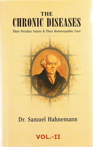 The Chronic Diseases: Their Peculiar Nature and Their Homeopathic Cure (2 Volumes) - Samuel Hahnemann