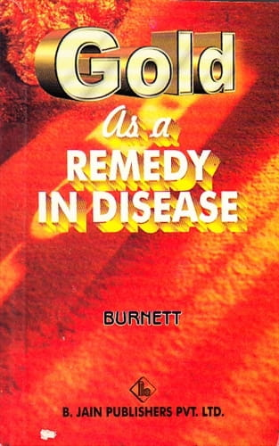Gold as a Remedy in Disease - James Compton Burnett