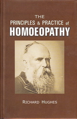 The Principles and Practice in Homoeopathy - Richard Hughes