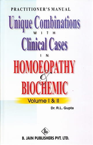 Unique Combinations with Clinical Cases in Homoeopathy and Biochemic (Volumes 1 and 2)