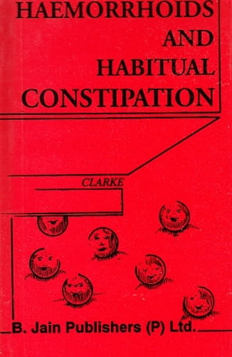 Haemorrhoids and Habitual Constipation - John Henry Clarke