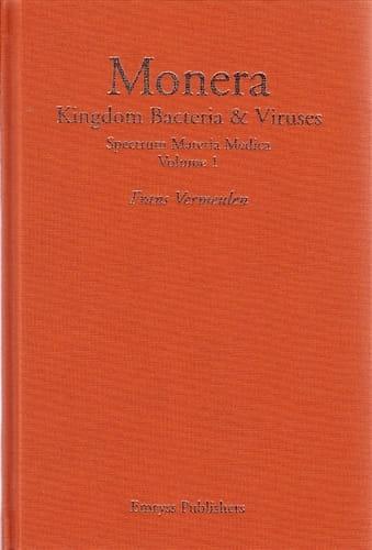 Monera: Kingdom Bacteria and Viruses (Spectrum Materia Medica Vol 1) - Frans Vermeulen