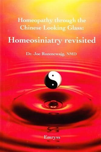 Homeopathy Through the Chinese Looking Glass: Homeosiniatry Revisited - Joe Rozencwajg