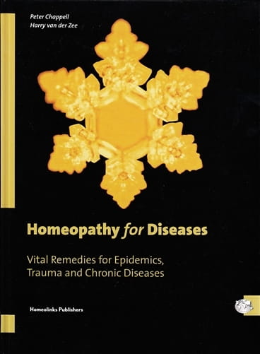 Homeopathy for Diseases: Vital Remedies for Epidemics, Trauma and Chronic Diseases - Peter Chappell and Harry van der Zee