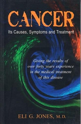 Cancer: Its Causes, Symptoms and Treatment - Eli Jones