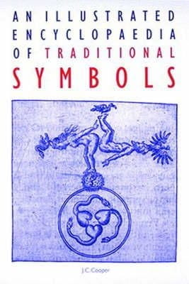 An Illustrated Encyclopaedia of Traditional Symbols - J C Cooper