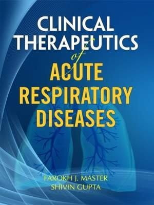 Clinical Therapeutics of Acute Respiratory Diseases - Farokh Master and Shivin Gupta