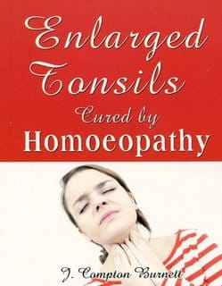 Enlarged Tonsils Cured by Homoeopathy - James Compton Burnett