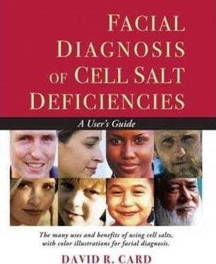 Facial Diagnosis of Cell Salt Deficiences: A User's Guide - David R Card