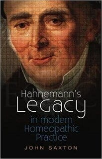 Hahnemann's Legacy in Modern Homeopathic Practice - John Saxton