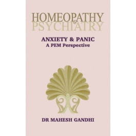 Homeopathy and Psychiatry: ANXIETY AND PANIC, A PEM Perspective - Mahesh Gandhi