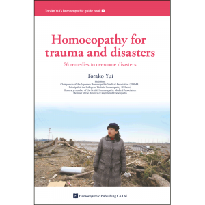 Homoeopathy for Trauma and Disasters - Torako Yui