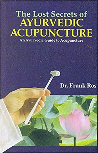 Lost Secrets of Ayurvedic Acupuncture - Frank Ros
