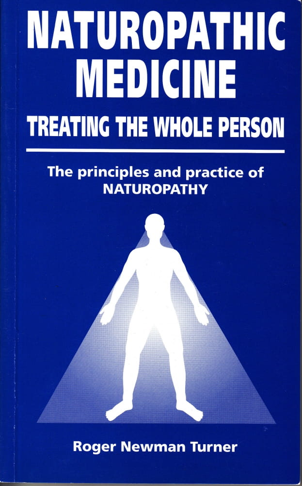 Naturopathic Medicine: Treating the Whole Person - Roger Newman Turner
