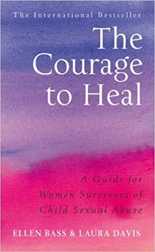 The Courage to Heal: A Guide for Women Survivors of Child Sexual Abuse - Ellen Bass and Laura Davis