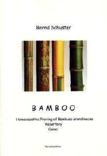 Bamboo: Homoeopathic Proving of Bambusa Arundinacea - Bernd Schuster