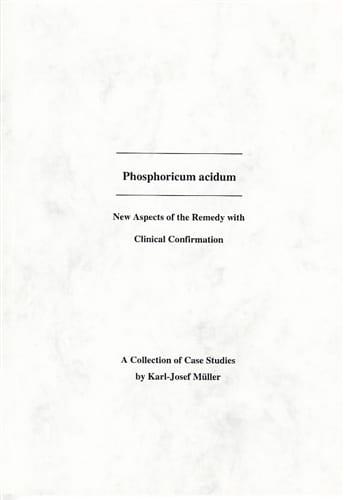 Phosphoricum Acidum (Case Studies) - Karl-Josef Muller