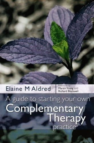 A Guide To Starting Your Own Complementary Therapy Practice - Elaine Aldred