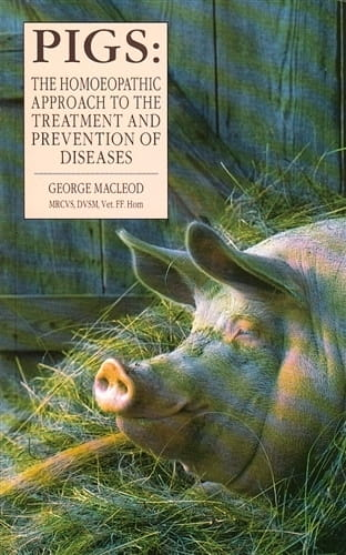 Pigs: The Homoeopathic Approach to the Treatment and Prevention of Diseases - George Macleod