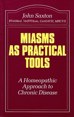 Miasms as Practical Tools: A Homeopathic Approach to Chronic Disease - John Saxton