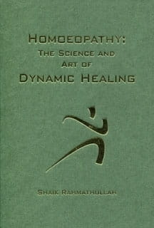 Homoeopathy: The Science and Art of Dynamic Healing - Shaik Rahmathullah