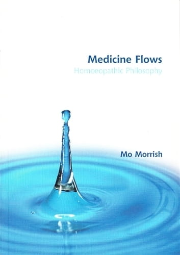 Medicine Flows (Homoeopathic Philosophy) - Mo Morrish