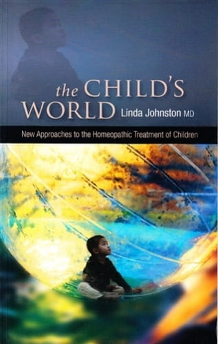 The Child's World: New Approaches to the Homeopathic Treatment of Children - Linda Johnston