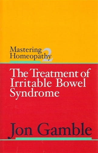 Mastering Homeopathy 2: The Treatment of Irritable Bowel Syndrome - Jon Gamble