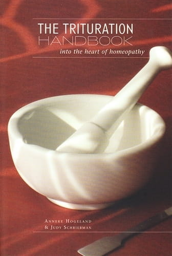 The Trituration Handbook, Into the Heart of Homeopathy - Anneke Hogeland and Judy Schriebman