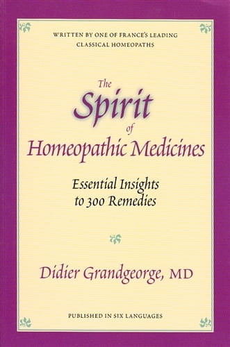 The Spirit of Homeopathic Medicines - Didier Grandgeorge
