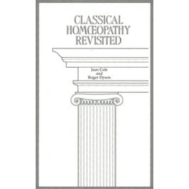Classical Homeopathy Revisited - Jean Cole and Roger Dyson